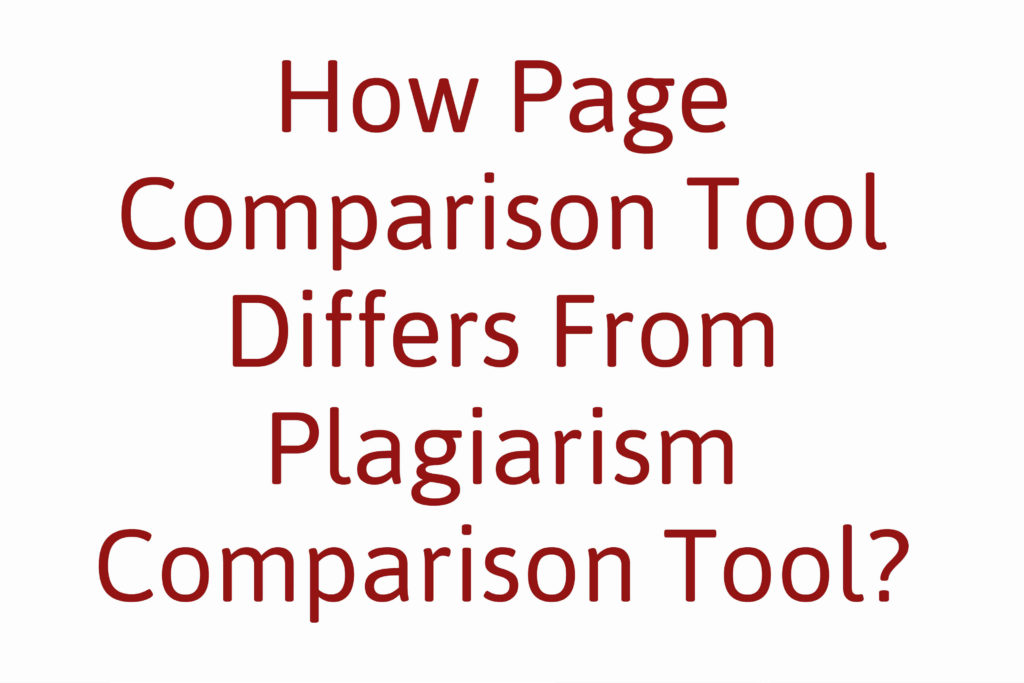 How Page Comparison Tool Differs From Plagiarism Comparison Tool