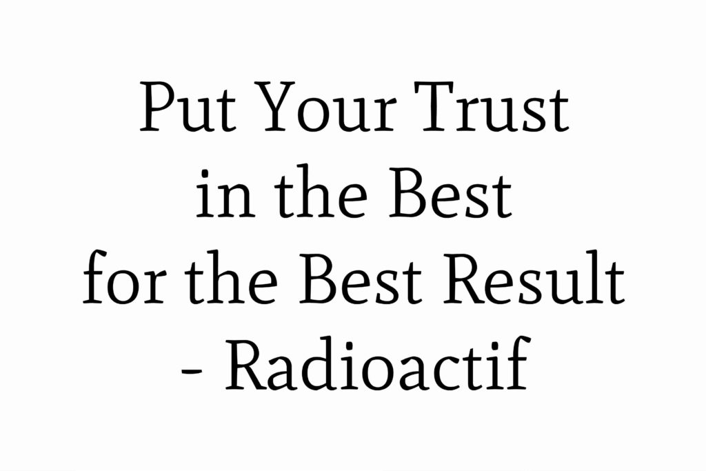 Put Your Trust in the Best for the Best Result - Radioactif