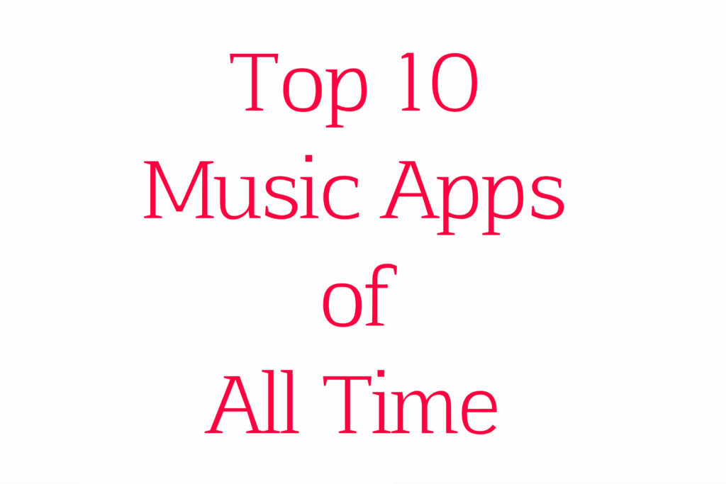 Top 10 Music Apps of All Time