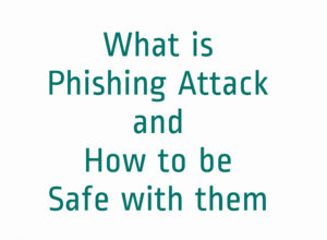 What is Phishing Attack and How to be Safe with them
