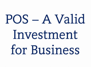 POS – A Valid Investment for Business