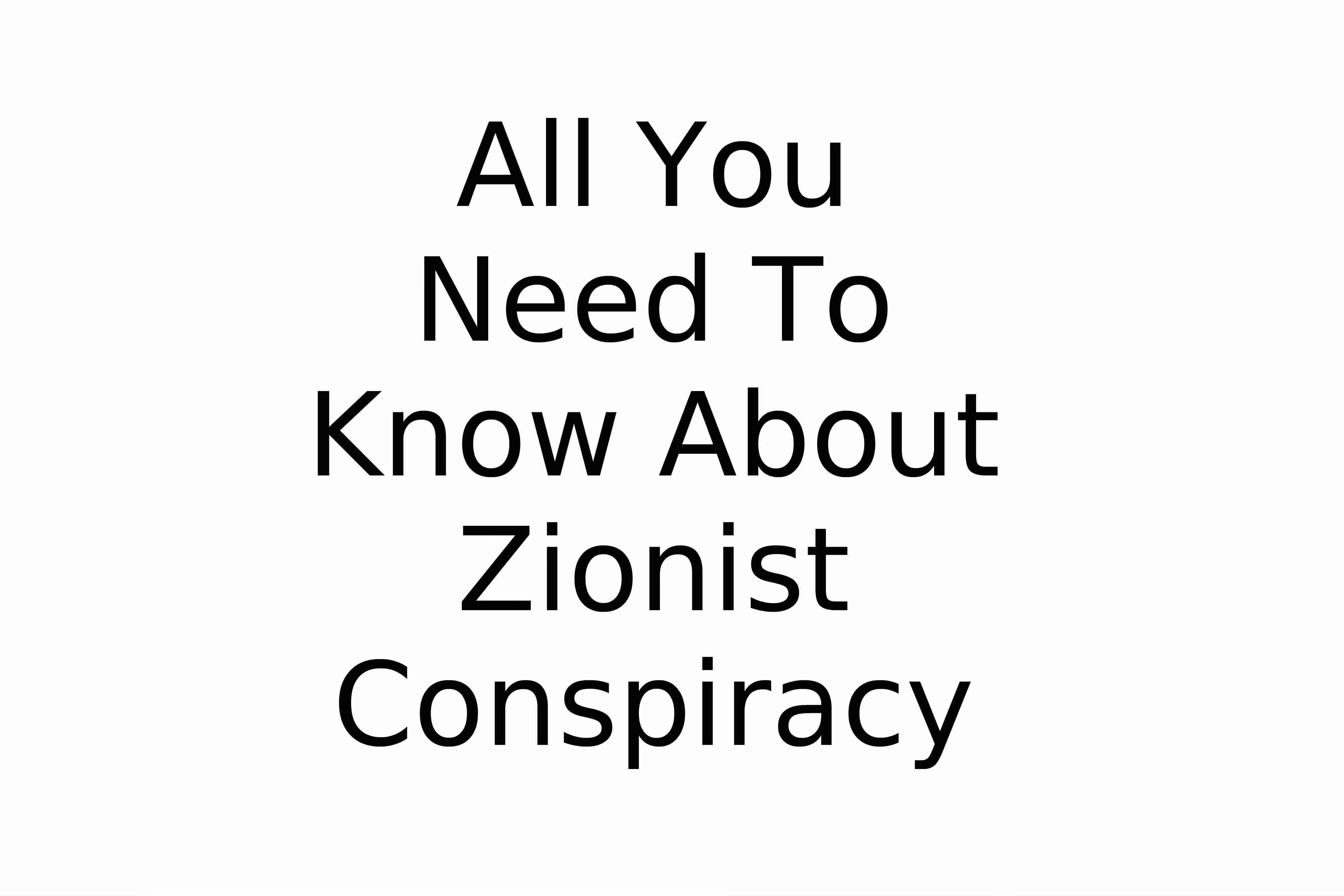 All You Need To Know About Zionist Conspiracy