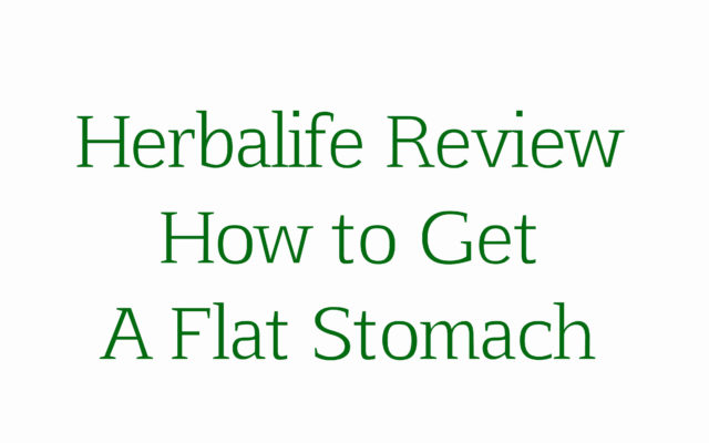 Herbalife Review How to Get A Flat Stomach