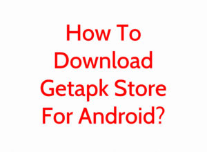 How To Download Getapk Store For Android