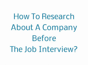 How To Research About A Company Before The Job Interview