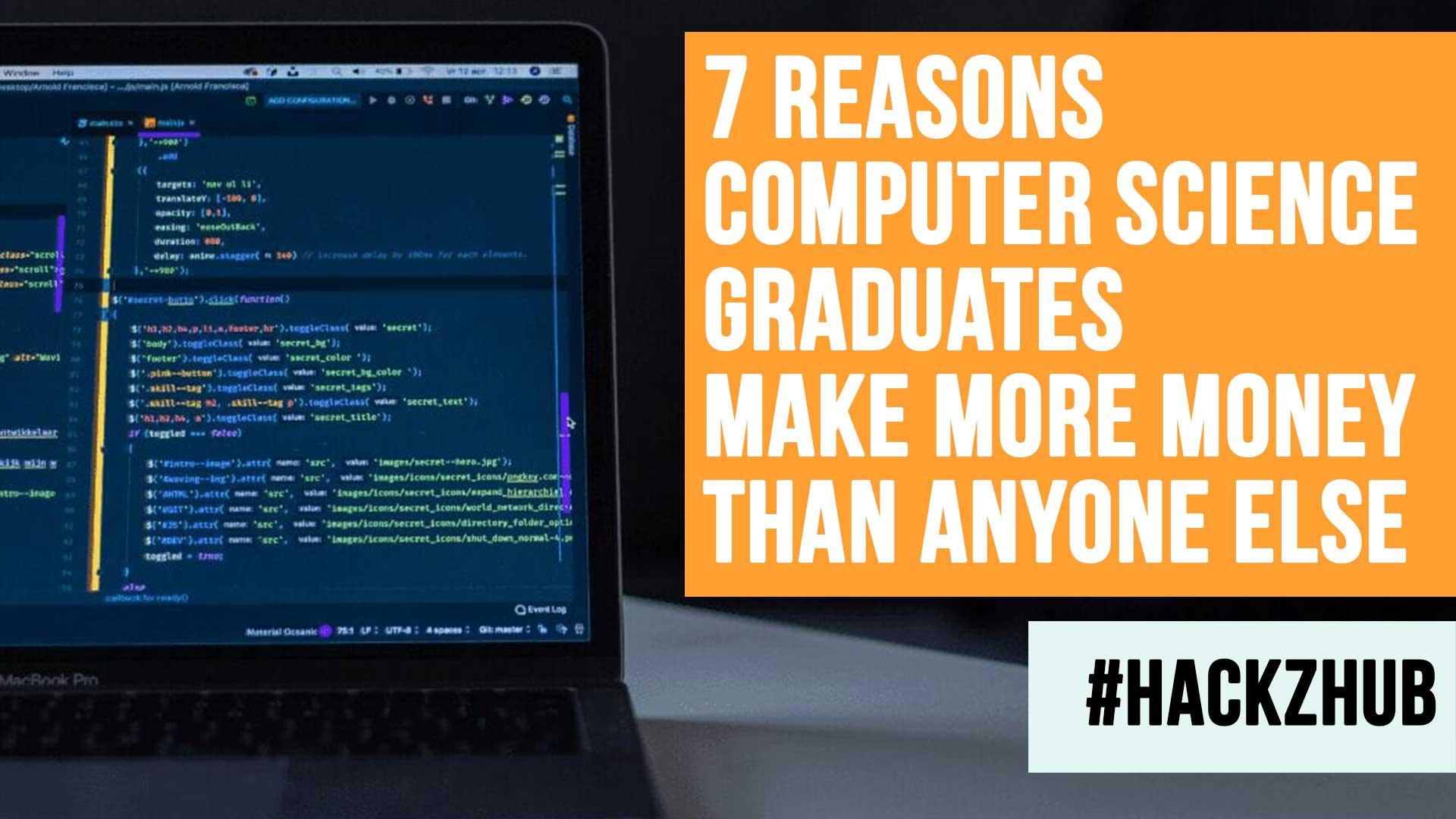 7 Reasons Computer Science Graduates Make More Money than Anyone Else