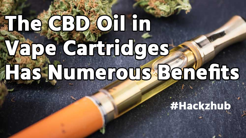 The CBD Oil in Vape Cartridges Has Numerous Benefits