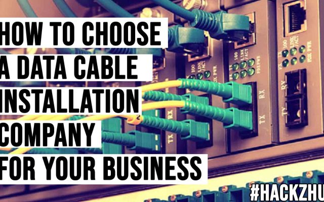 How To Choose A Data Cable Installation Company For Your Business