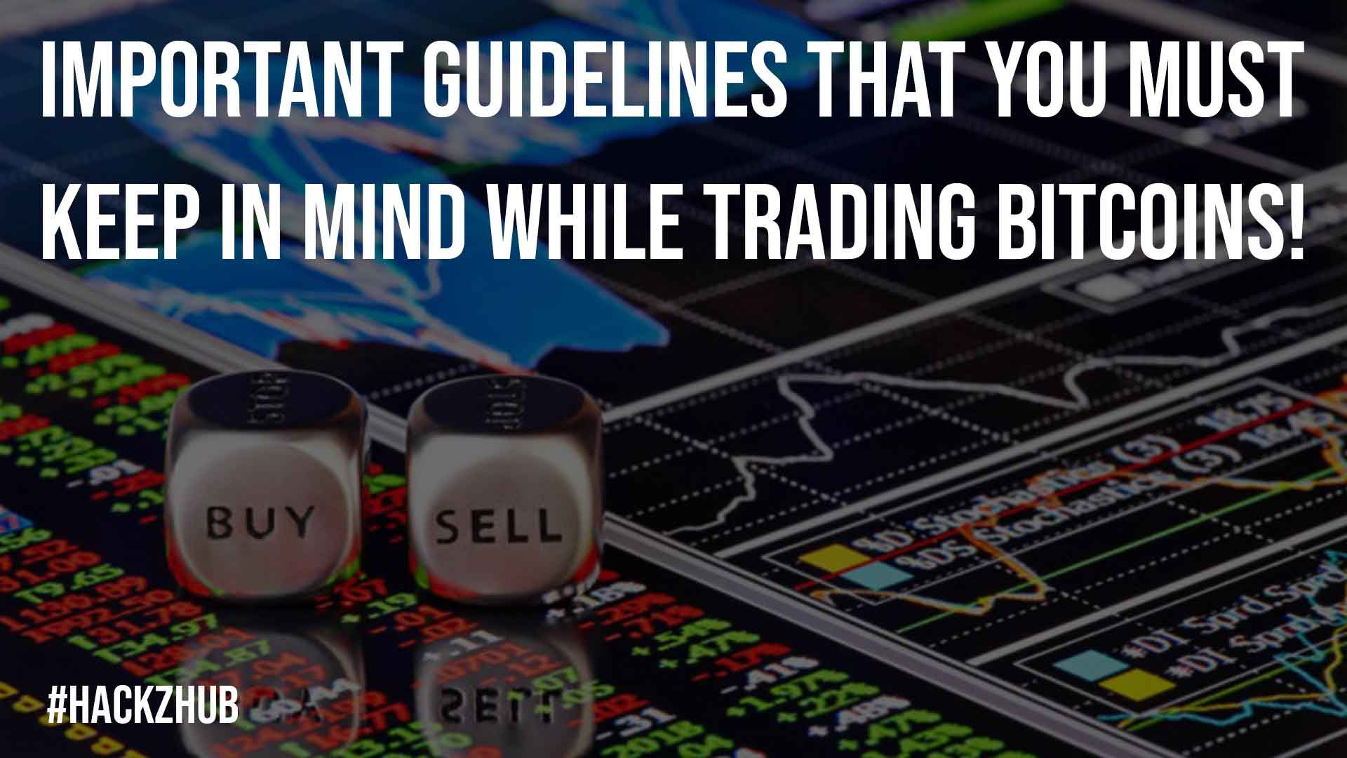 Important Guidelines That You Must Keep in Mind While Trading Bitcoins
