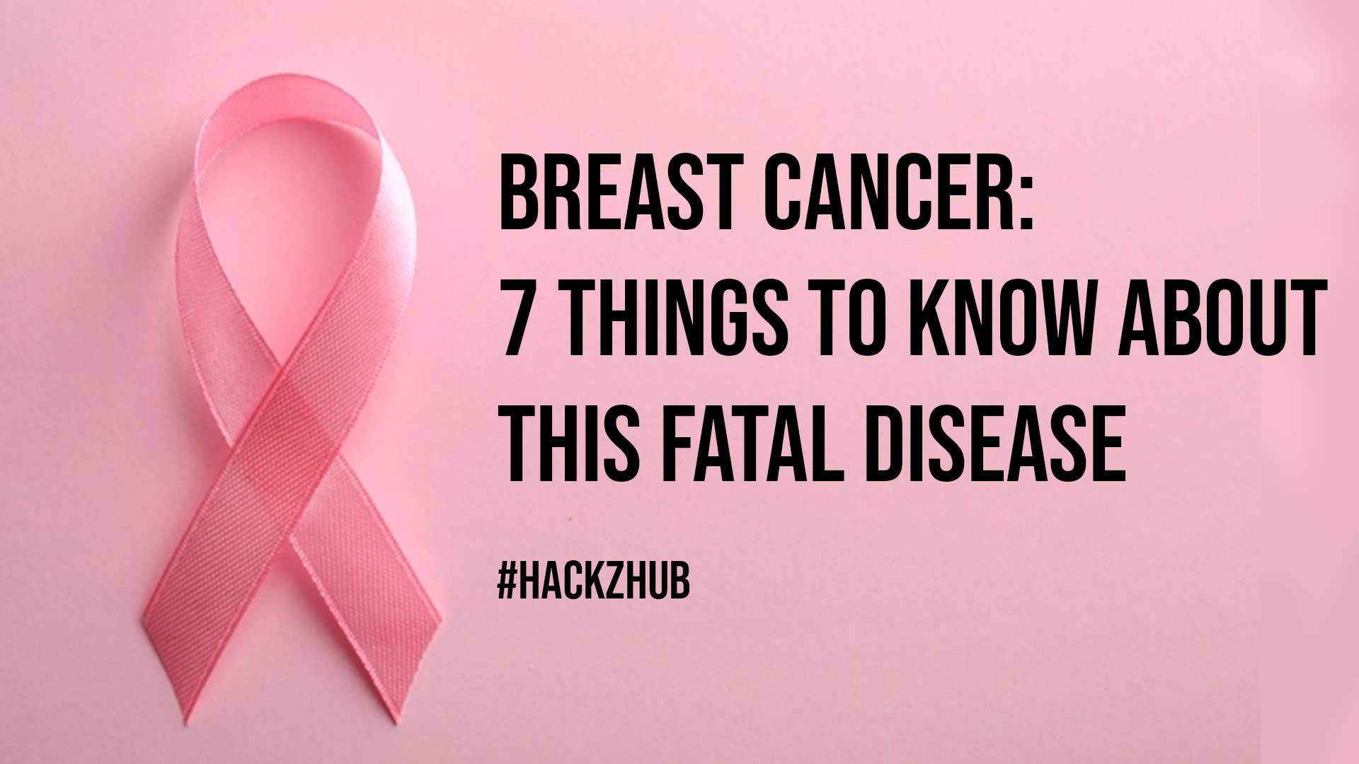 Breast Cancer 7 Things to Know About This Fatal Disease