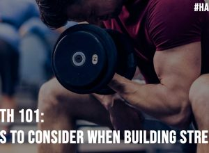 Health 101 6 Tips to Consider When Building Strength
