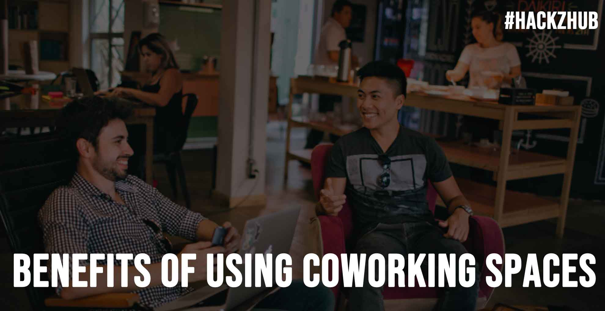 Benefits of Using Coworking Spaces