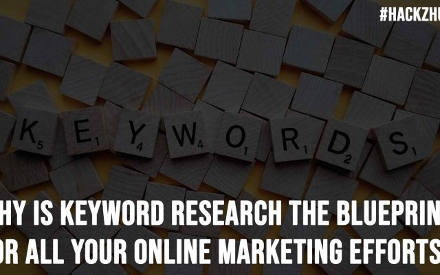Why Is Keyword Research The Blueprint For All Your Online Marketing Efforts