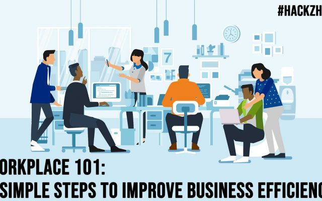Workplace 101 7 Simple Steps to Improve Business Efficiency