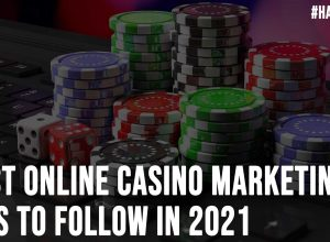 Best Online Casino Marketing Tips to Follow in 2021