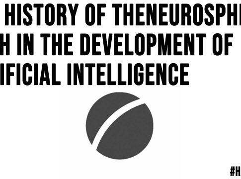 The History of TheNeurosphere Path in the Development of Artificial Intelligence