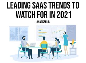 Leading SaaS Trends to Watch for in 2021