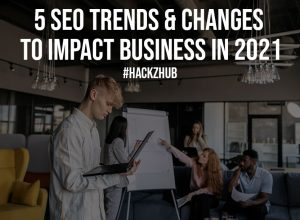 5 SEO Trends Changes To Impact Business In 2021