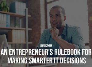 An Entrepreneurs Rulebook For Making Smarter IT Decisions