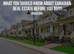 What You Should Know About Canadian Real Estate Before You Buy