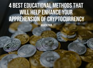 4 Best Educational Methods That Will Help Enhance Your Apprehension Of Cryptocurrency
