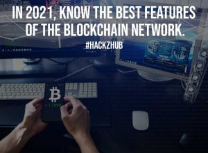 In 2021 Know The Best Features Of The Blockchain Network